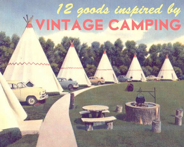 Vintage camping roundup by Finely Crafted; photo via the Wigwam Motel